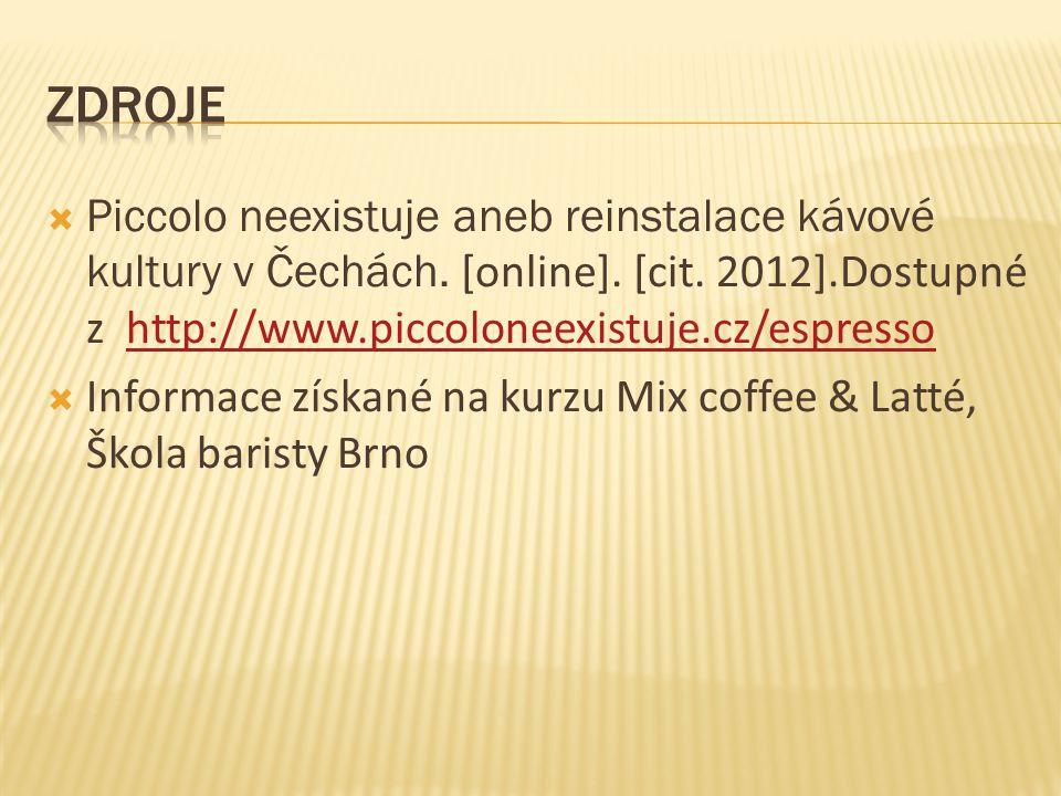 zdroje Piccolo neexistuje aneb reinstalace kávové kultury v Čechách. [online]. [cit. 2012].Dostupné z http://www.piccoloneexistuje.cz/espresso.